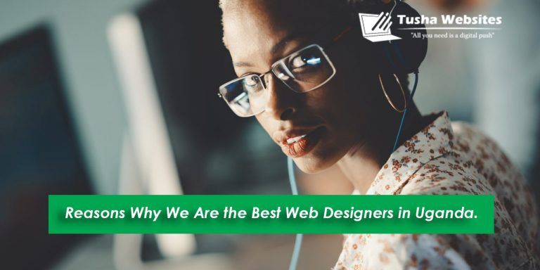 Reasons Why We Are the Best Web Designers in Uganda.